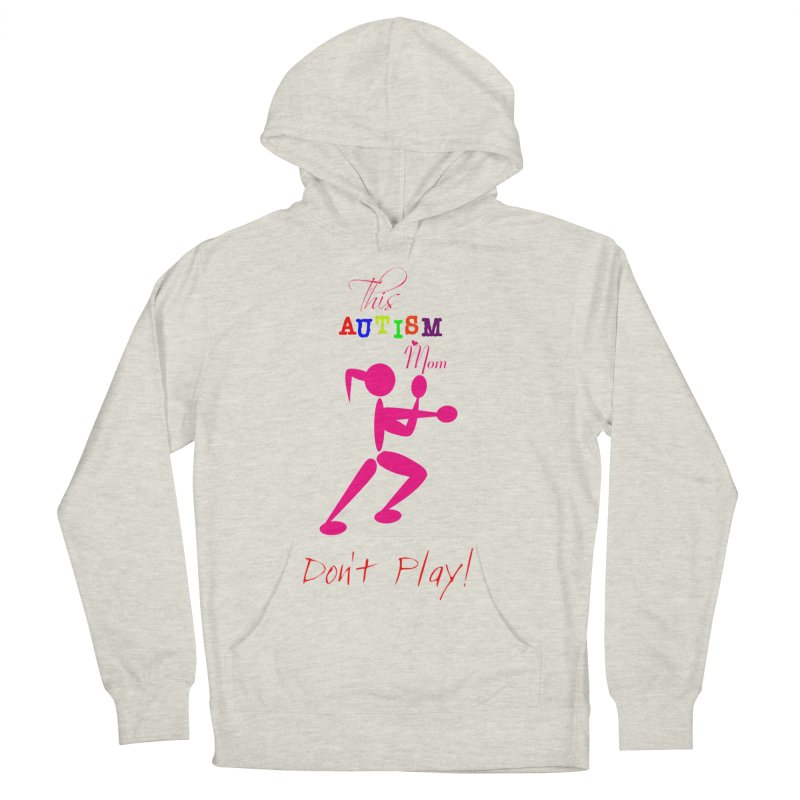 This Autism Mom Don't Play Women's French Terry Pullover Hoody by Divinitium's Clothing and Apparel