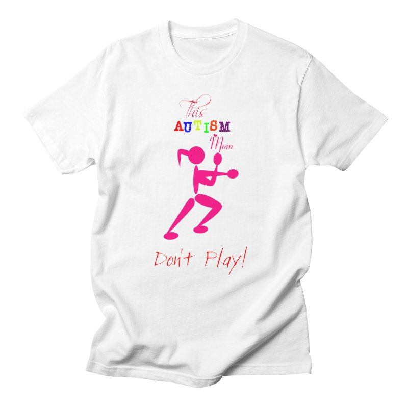 This Autism Mom Don't Play Women's Regular Unisex T-Shirt by Divinitium's Clothing and Apparel