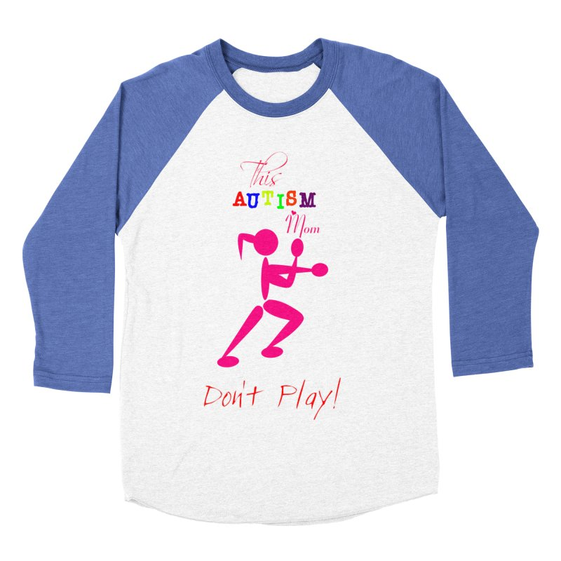 This Autism Mom Don't Play Women's Baseball Triblend Longsleeve T-Shirt by Divinitium's Clothing and Apparel