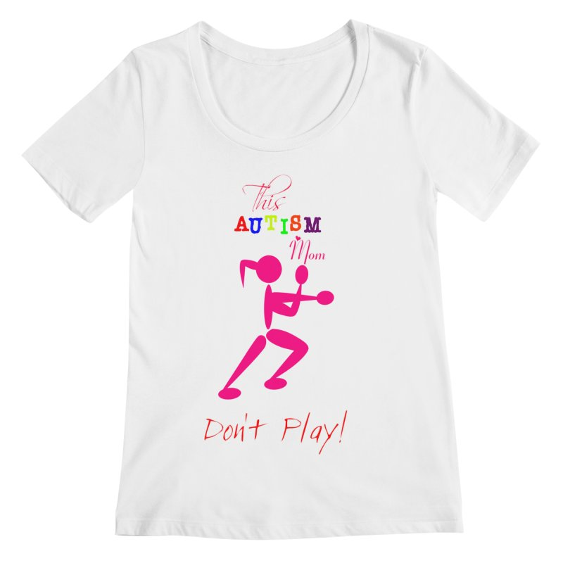 This Autism Mom Don't Play Women's Regular Scoop Neck by Divinitium's Clothing and Apparel