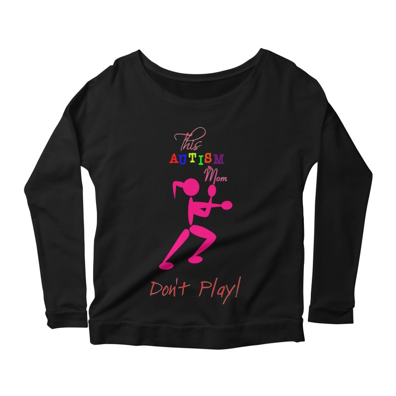 This Autism Mom Don't Play Women's Scoop Neck Longsleeve T-Shirt by Divinitium's Clothing and Apparel