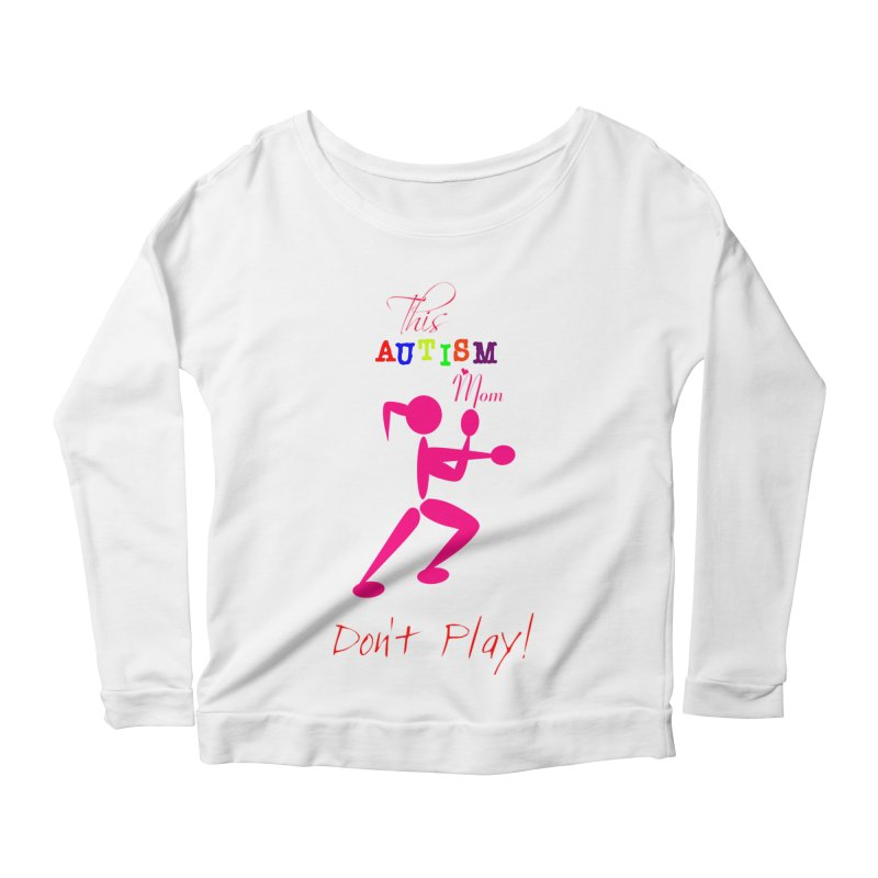 This Autism Mom Don't Play Women's Longsleeve T-Shirt by Divinitium's Clothing and Apparel