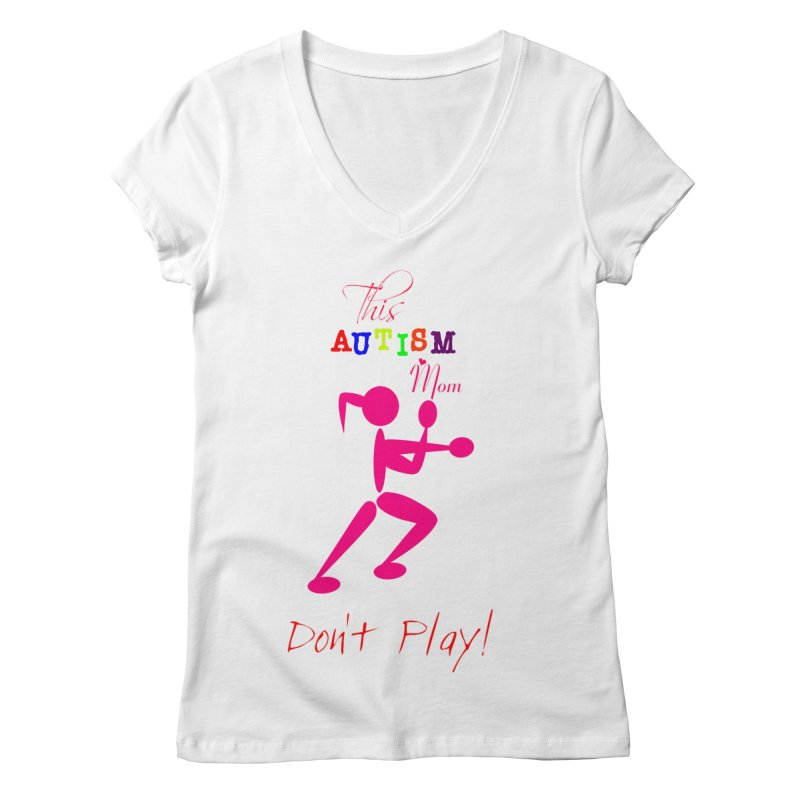 This Autism Mom Don't Play Women's Regular V-Neck by Divinitium's Clothing and Apparel