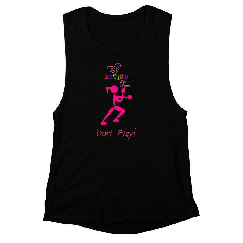 This Autism Mom Don't Play Women's Muscle Tank by Divinitium's Clothing and Apparel