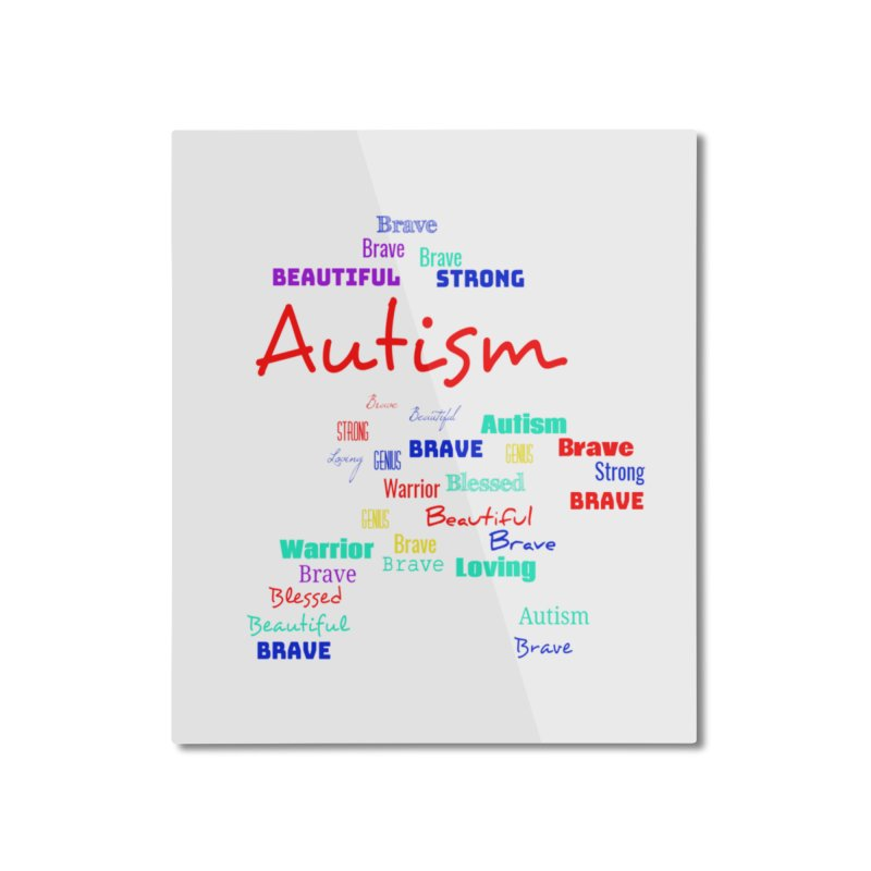 Beautiful Strong Autism Home Mounted Aluminum Print by Divinitium's Clothing and Apparel