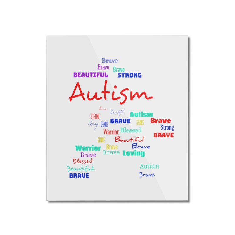 Beautiful Strong Autism Home Mounted Acrylic Print by Divinitium's Clothing and Apparel