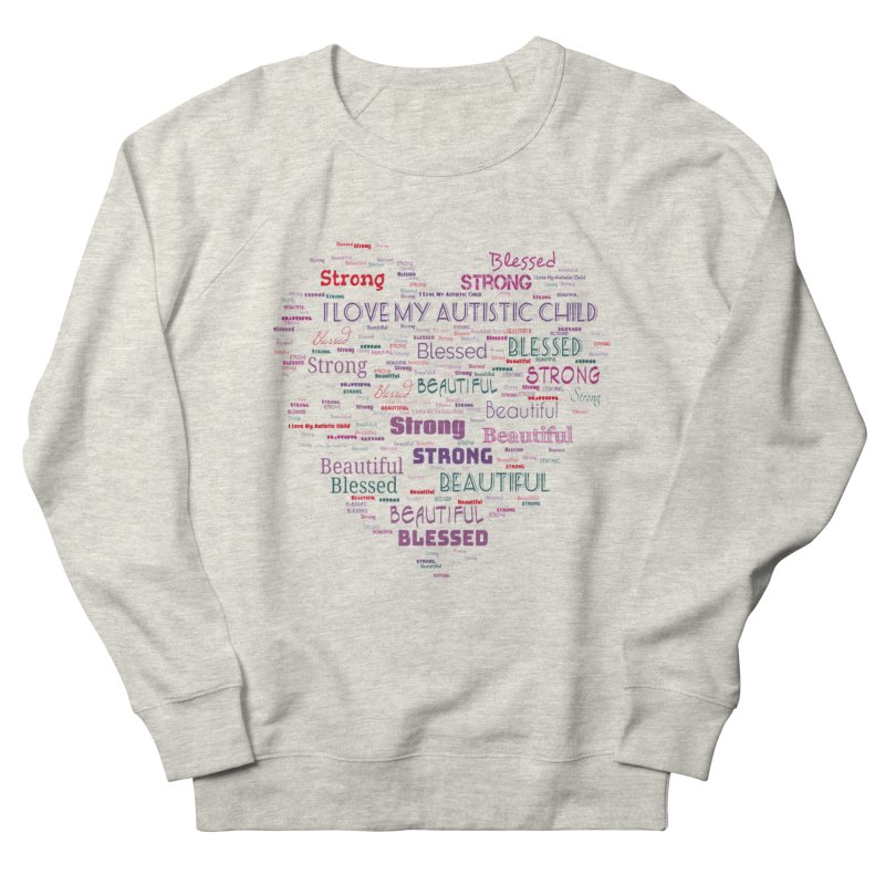 I Love My Autistic Child Women's Sweatshirt by Divinitium's Clothing and Apparel