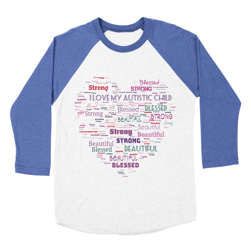 I Love My Autistic Child Women's Baseball Triblend Longsleeve T-Shirt by Divinitium's Clothing and Apparel