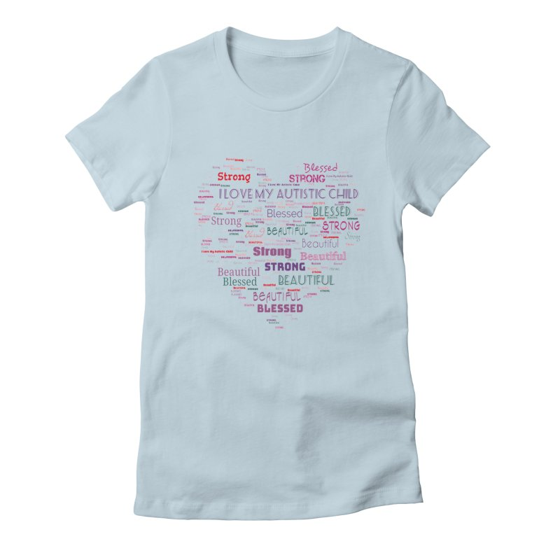 I Love My Autistic Child Women's T-Shirt by Divinitium's Clothing and Apparel