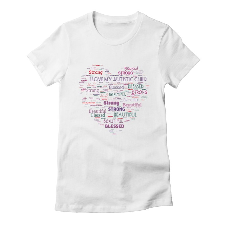 I Love My Autistic Child Women's Fitted T-Shirt by Divinitium's Clothing and Apparel
