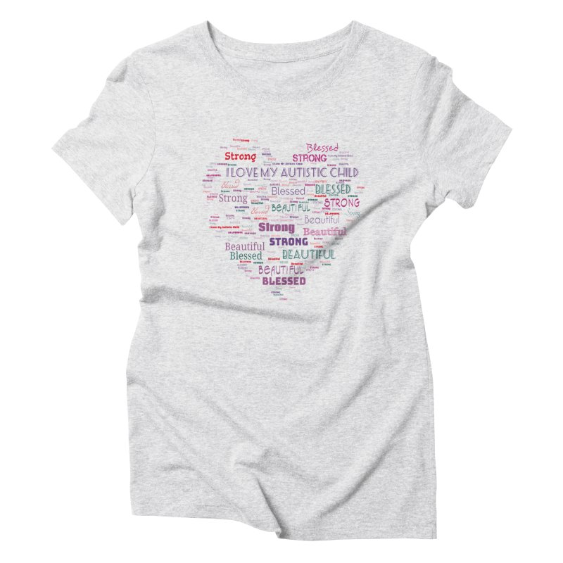 I Love My Autistic Child Women's Triblend T-Shirt by Divinitium's Clothing and Apparel