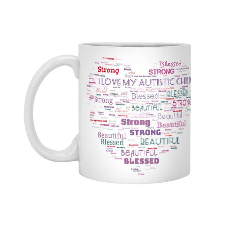 I Love My Autistic Child Accessories Mug by Divinitium's Clothing and Apparel