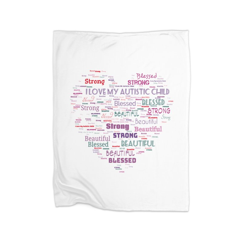I Love My Autistic Child Home Blanket by Divinitium's Clothing and Apparel