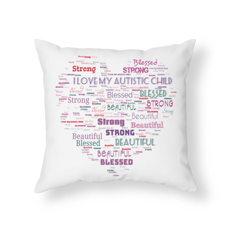 I Love My Autistic Child Home Throw Pillow by Divinitium's Clothing and Apparel