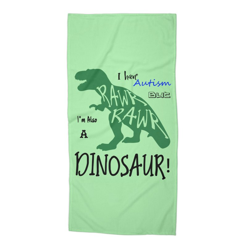 I have Autism But I'm Also A Dinosaur! Accessories Beach Towel by Divinitium's Clothing and Apparel