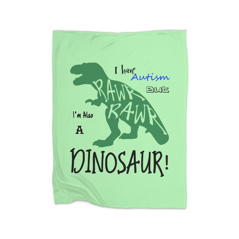 I have Autism But I'm Also A Dinosaur! Home Blanket by Divinitium's Clothing and Apparel