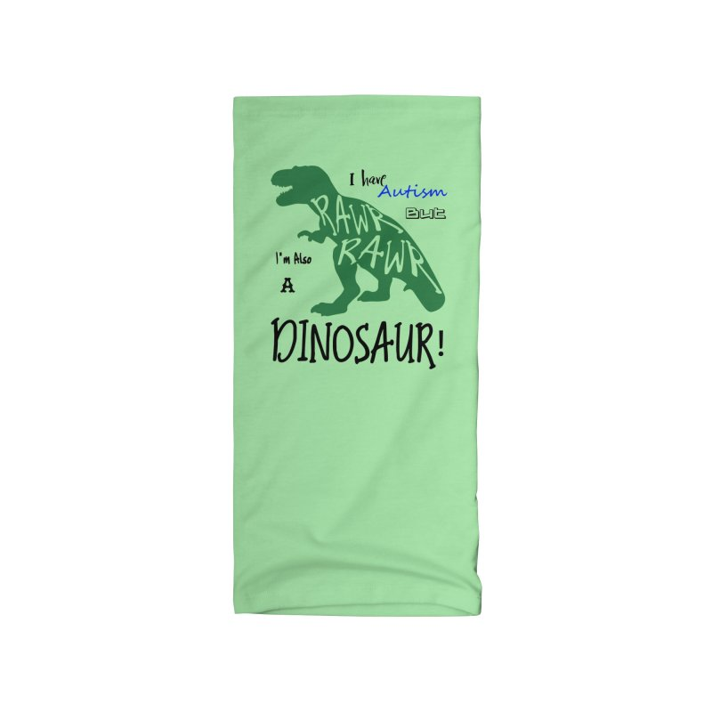 I have Autism But I'm Also A Dinosaur! Accessories Neck Gaiter by Divinitium's Clothing and Apparel