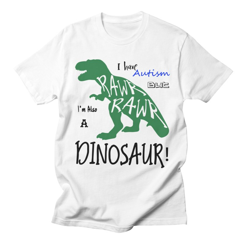 I have Autism But I'm Also A Dinosaur! Men's T-Shirt by Divinitium's Clothing and Apparel