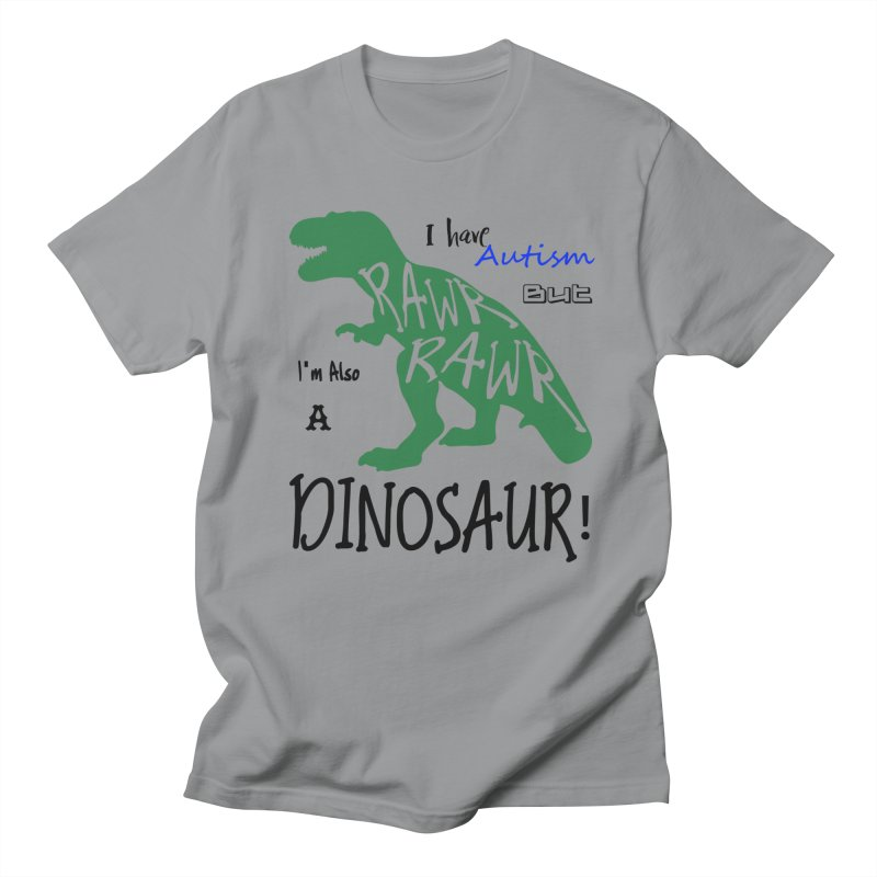 I have Autism But I'm Also A Dinosaur! Men's Regular T-Shirt by Divinitium's Clothing and Apparel