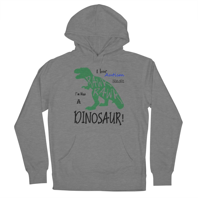 I have Autism But I'm Also A Dinosaur! Men's Pullover Hoody by Divinitium's Clothing and Apparel
