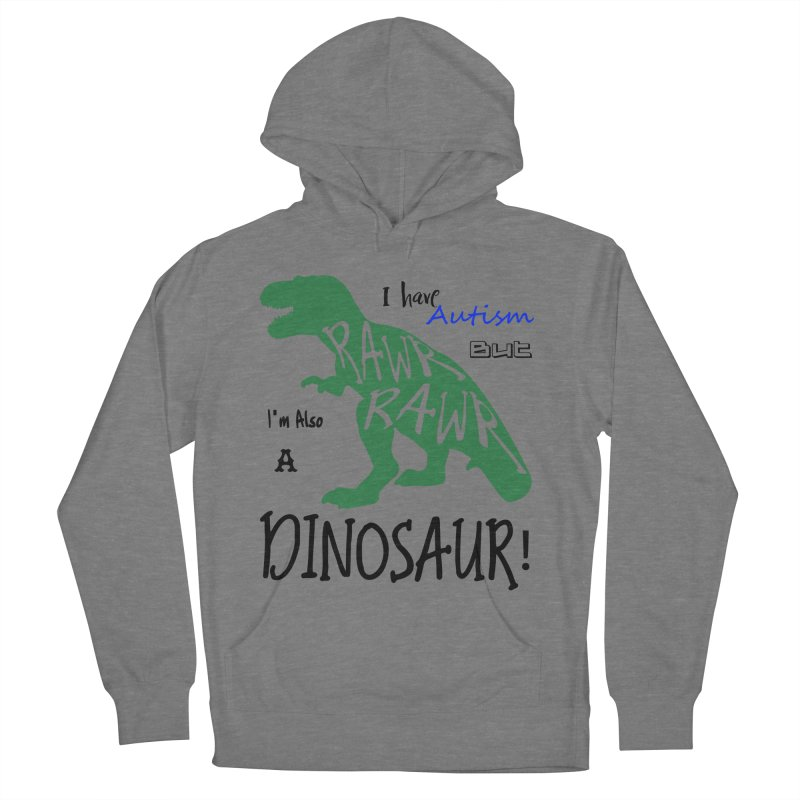 I have Autism But I'm Also A Dinosaur! Men's French Terry Pullover Hoody by Divinitium's Clothing and Apparel