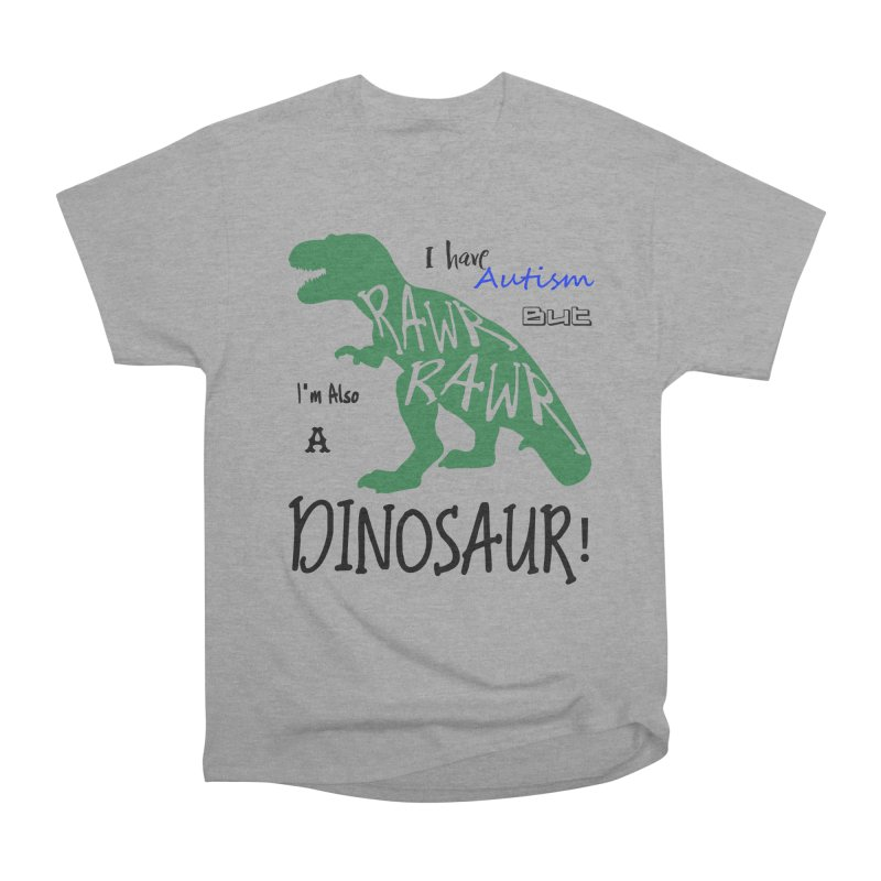 I have Autism But I'm Also A Dinosaur! Men's Heavyweight T-Shirt by Divinitium's Clothing and Apparel