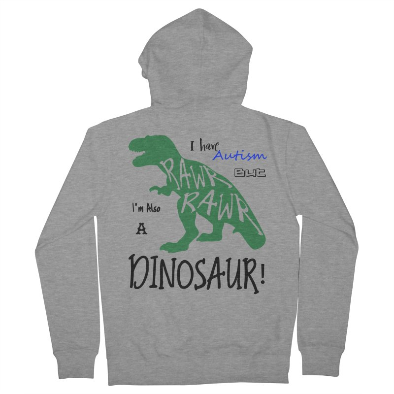 I have Autism But I'm Also A Dinosaur! Men's French Terry Zip-Up Hoody by Divinitium's Clothing and Apparel