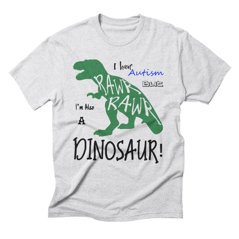 I have Autism But I'm Also A Dinosaur! Men's Triblend T-Shirt by Divinitium's Clothing and Apparel