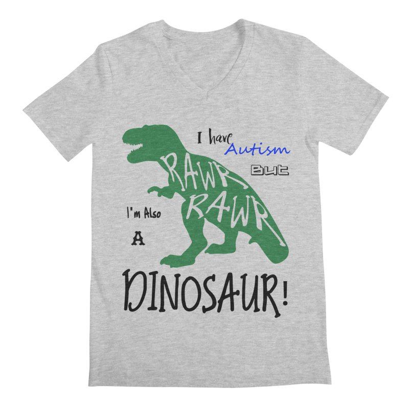 I have Autism But I'm Also A Dinosaur! Men's Regular V-Neck by Divinitium's Clothing and Apparel