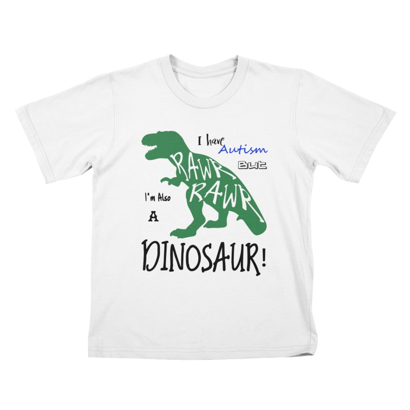 I have Autism But I'm Also A Dinosaur! Kids T-Shirt by Divinitium's Clothing and Apparel