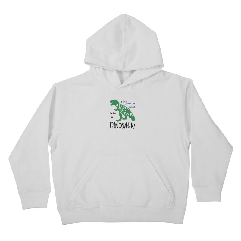 I have Autism But I'm Also A Dinosaur! Kids Pullover Hoody by Divinitium's Clothing and Apparel
