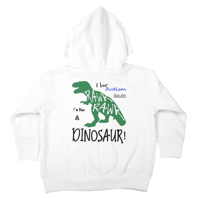 I have Autism But I'm Also A Dinosaur! Kids Toddler Zip-Up Hoody by Divinitium's Clothing and Apparel
