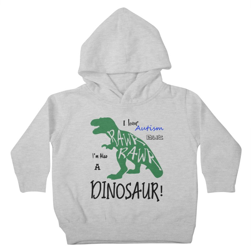 I have Autism But I'm Also A Dinosaur! Kids Toddler Pullover Hoody by Divinitium's Clothing and Apparel
