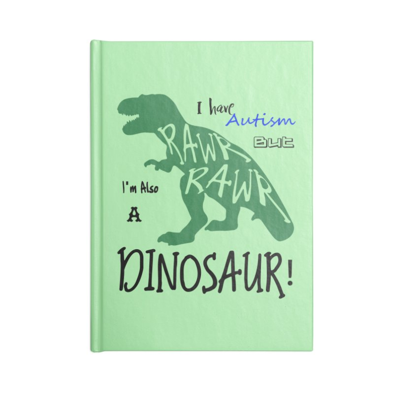 I have Autism But I'm Also A Dinosaur! Accessories Blank Journal Notebook by Divinitium's Clothing and Apparel