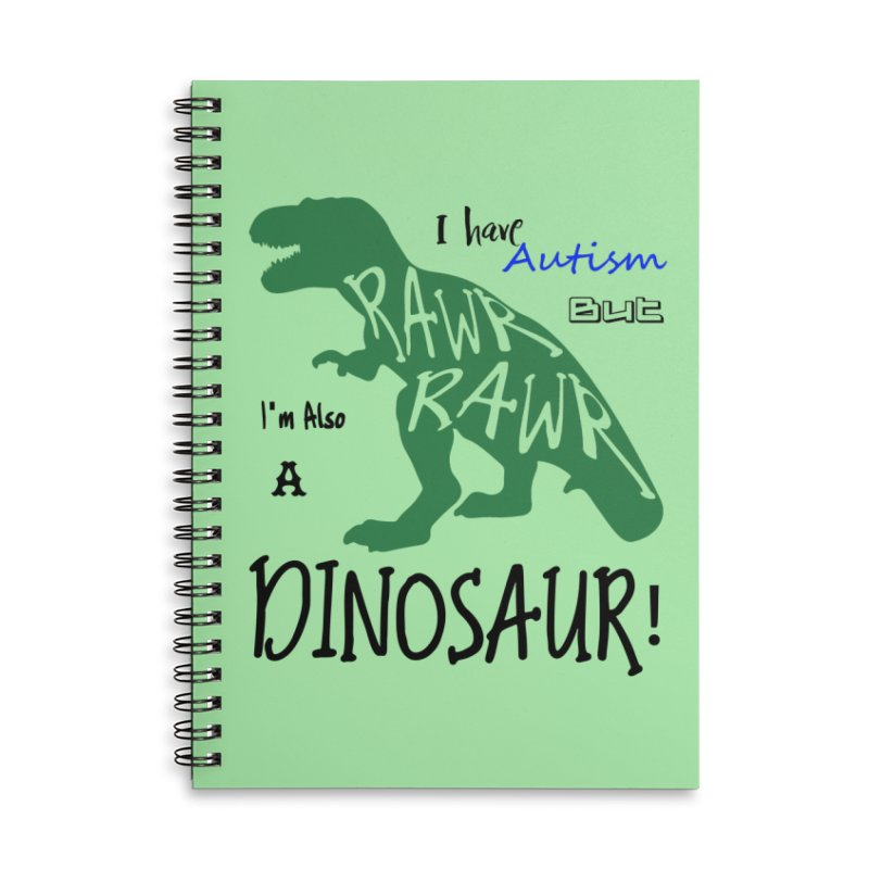 I have Autism But I'm Also A Dinosaur! Accessories Lined Spiral Notebook by Divinitium's Clothing and Apparel
