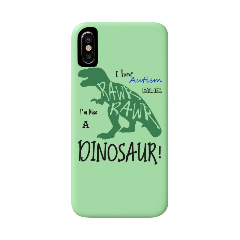 I have Autism But I'm Also A Dinosaur! Accessories Phone Case by Divinitium's Clothing and Apparel