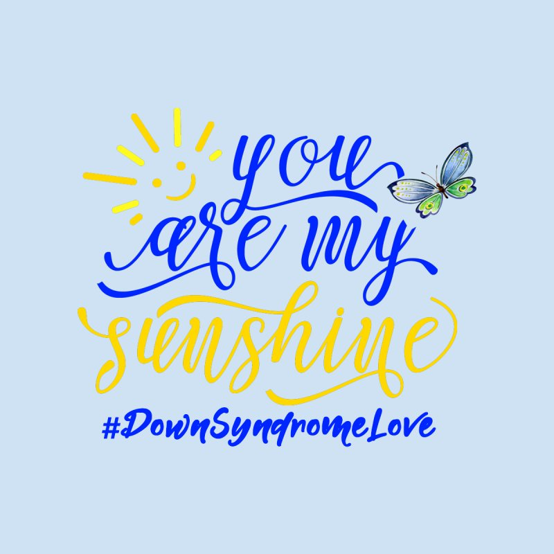 You Are My Sunshine, Down Syndrome Love (With Butterfly) by Divinitium's Clothing and Apparel