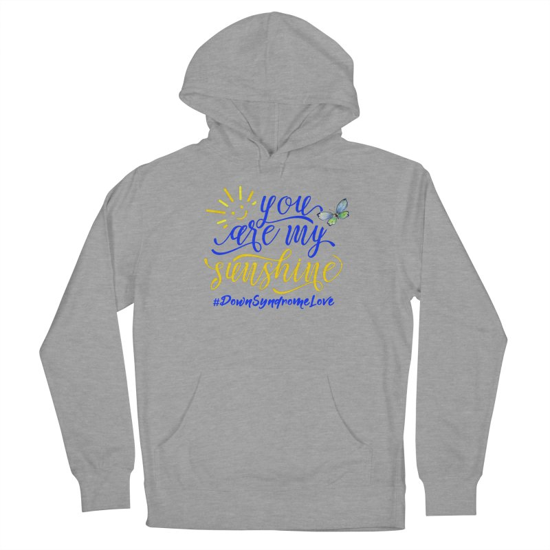 You Are My Sunshine, Down Syndrome Love (With Butterfly) Women's French Terry Pullover Hoody by Divinitium's Clothing and Apparel