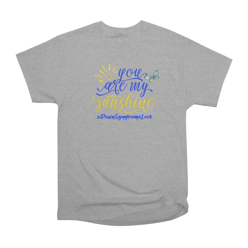 You Are My Sunshine, Down Syndrome Love (With Butterfly) Women's Heavyweight Unisex T-Shirt by Divinitium's Clothing and Apparel