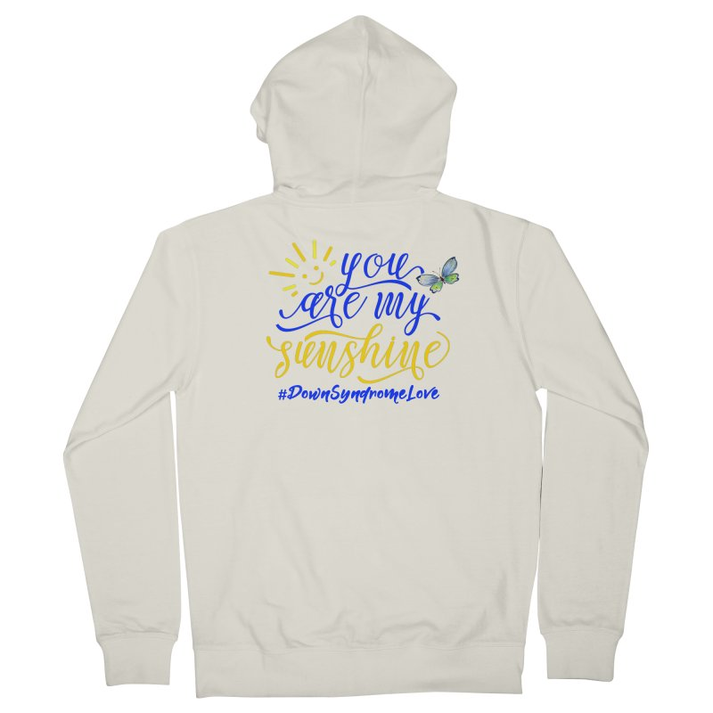 You Are My Sunshine, Down Syndrome Love (With Butterfly) Women's French Terry Zip-Up Hoody by Divinitium's Clothing and Apparel