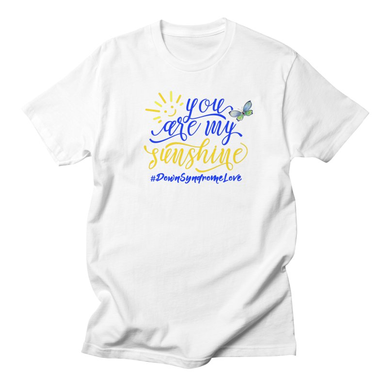You Are My Sunshine, Down Syndrome Love (With Butterfly) Women's Regular Unisex T-Shirt by Divinitium's Clothing and Apparel