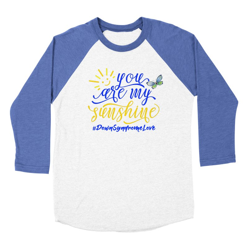 You Are My Sunshine, Down Syndrome Love (With Butterfly) Women's Baseball Triblend Longsleeve T-Shirt by Divinitium's Clothing and Apparel