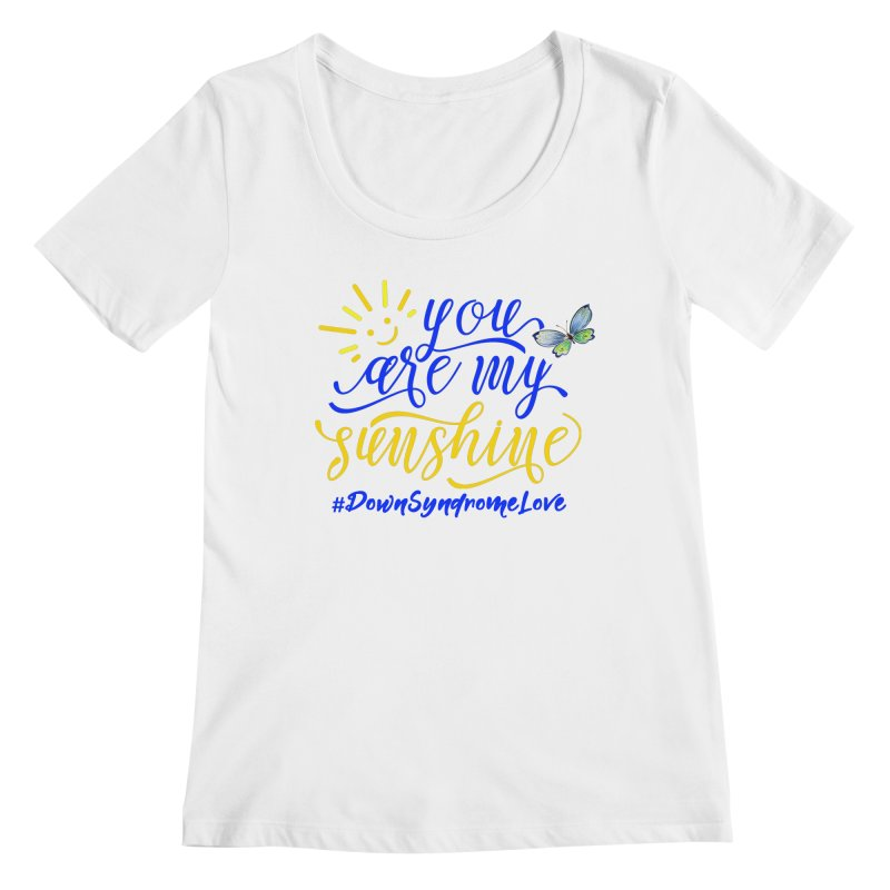 You Are My Sunshine, Down Syndrome Love (With Butterfly) Women's Regular Scoop Neck by Divinitium's Clothing and Apparel