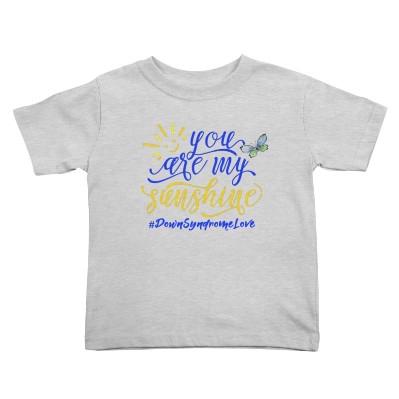 You Are My Sunshine, Down Syndrome Love (With Butterfly) Kids Toddler T-Shirt by Divinitium's Clothing and Apparel