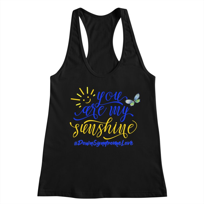 You Are My Sunshine, Down Syndrome Love (With Butterfly) Women's Racerback Tank by Divinitium's Clothing and Apparel