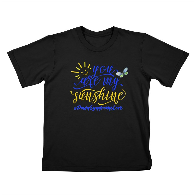You Are My Sunshine, Down Syndrome Love (With Butterfly) Kids T-Shirt by Divinitium's Clothing and Apparel