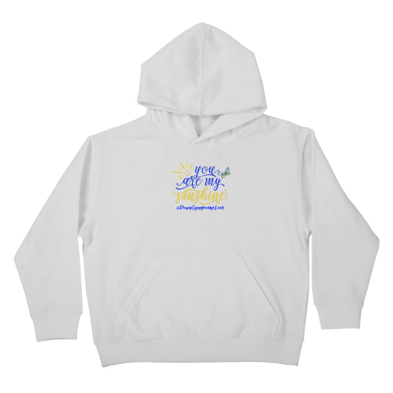 You Are My Sunshine, Down Syndrome Love (With Butterfly) Kids Pullover Hoody by Divinitium's Clothing and Apparel