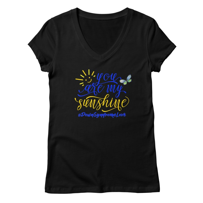 You Are My Sunshine, Down Syndrome Love (With Butterfly) Women's Regular V-Neck by Divinitium's Clothing and Apparel