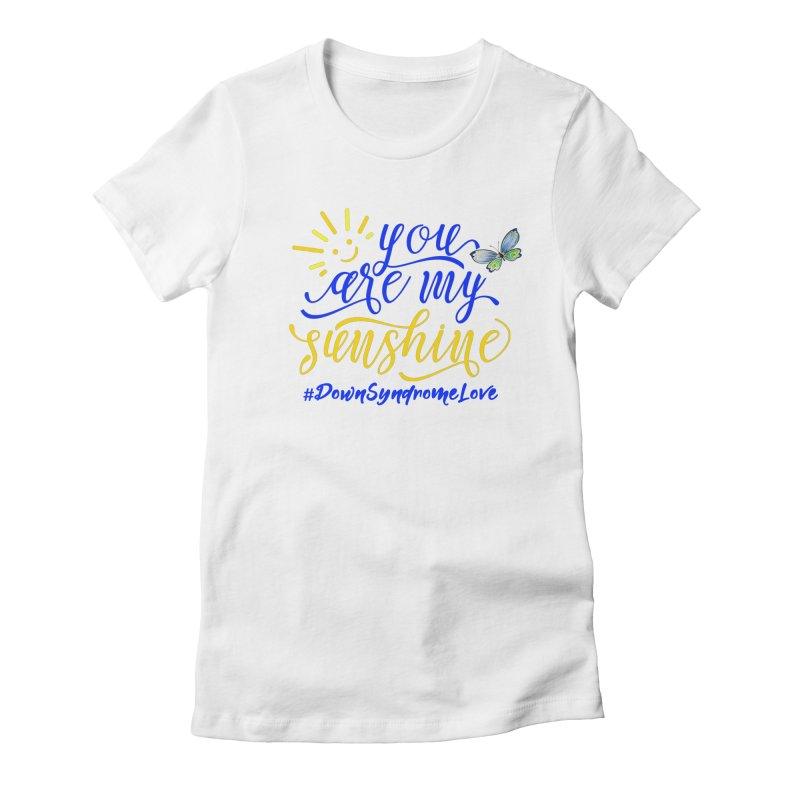 You Are My Sunshine, Down Syndrome Love (With Butterfly) Women's Fitted T-Shirt by Divinitium's Clothing and Apparel