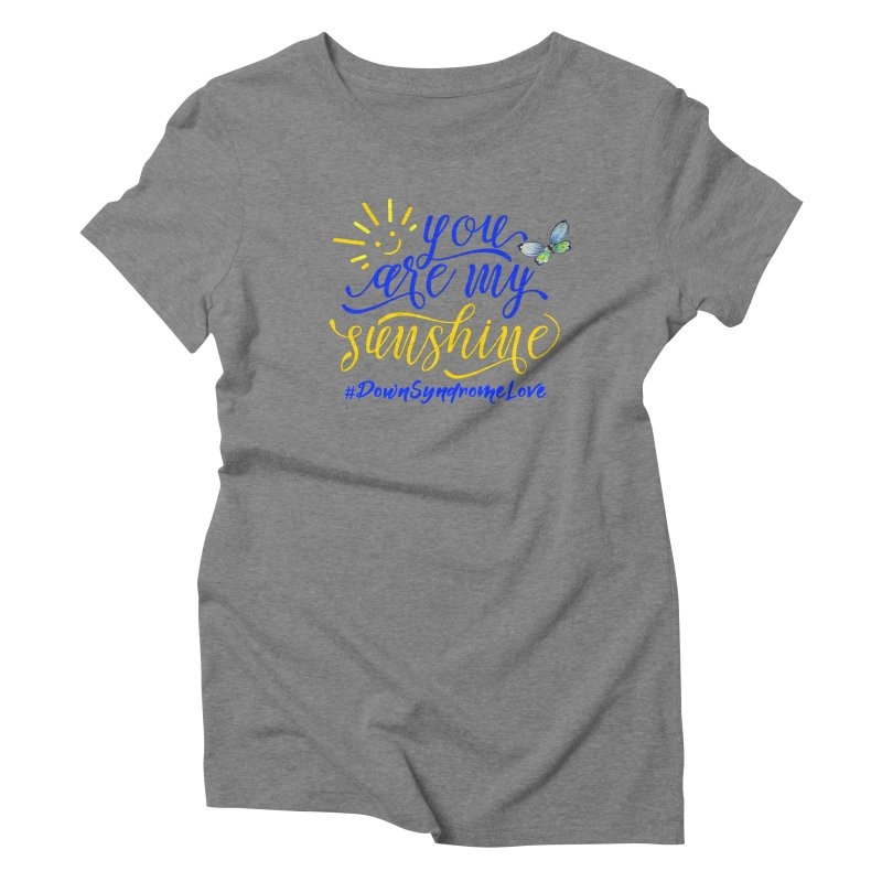 You Are My Sunshine, Down Syndrome Love (With Butterfly) Women's Triblend T-Shirt by Divinitium's Clothing and Apparel